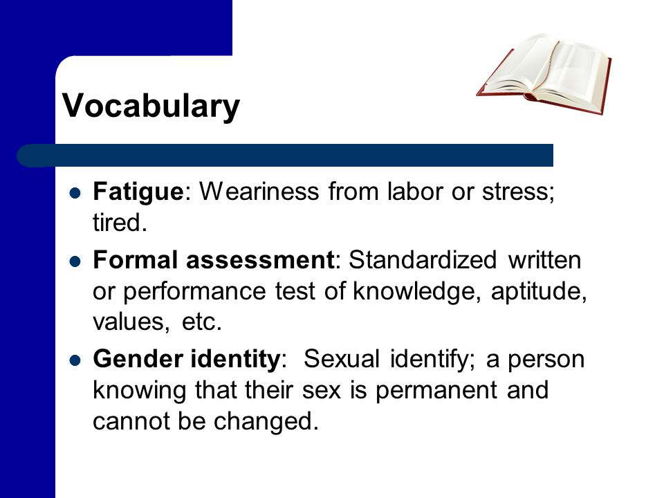 Vocabulary Fatigue: Weariness from labor or stress; tired.