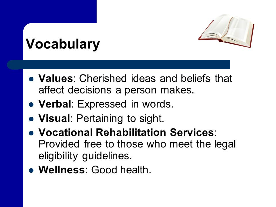 Vocabulary Values: Cherished ideas and beliefs that affect decisions a person makes. Verbal: Expressed in words.