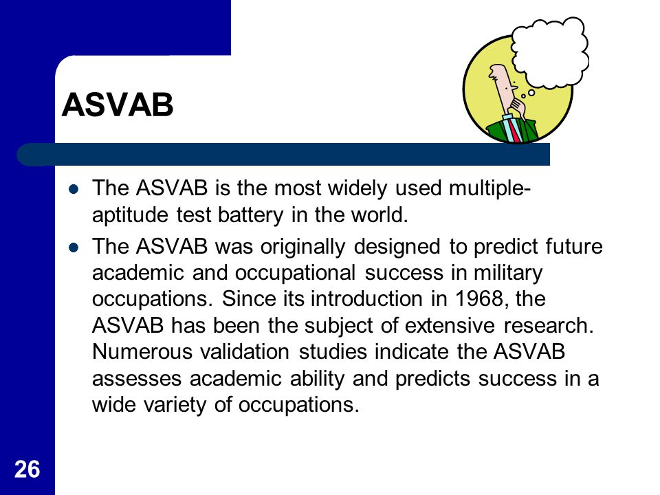 ASVAB The ASVAB is the most widely used multiple-aptitude test battery in the world.