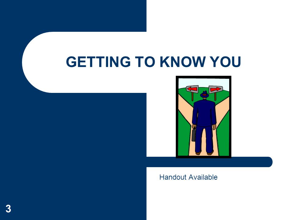 GETTING TO KNOW YOU Handout Available