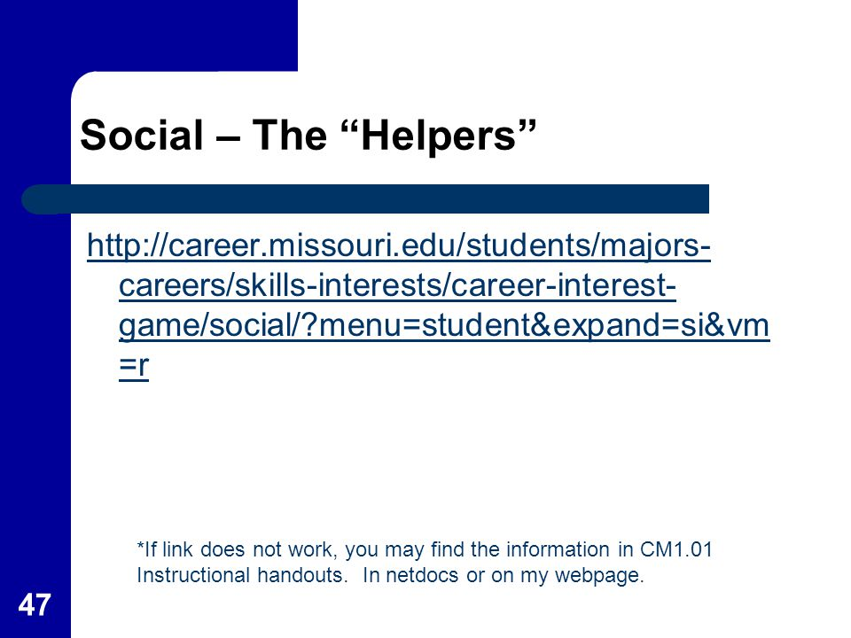 Social – The Helpers http://career.missouri.edu/students/majors-careers/skills-interests/career-interest-game/social/ menu=student&expand=si&vm=r.