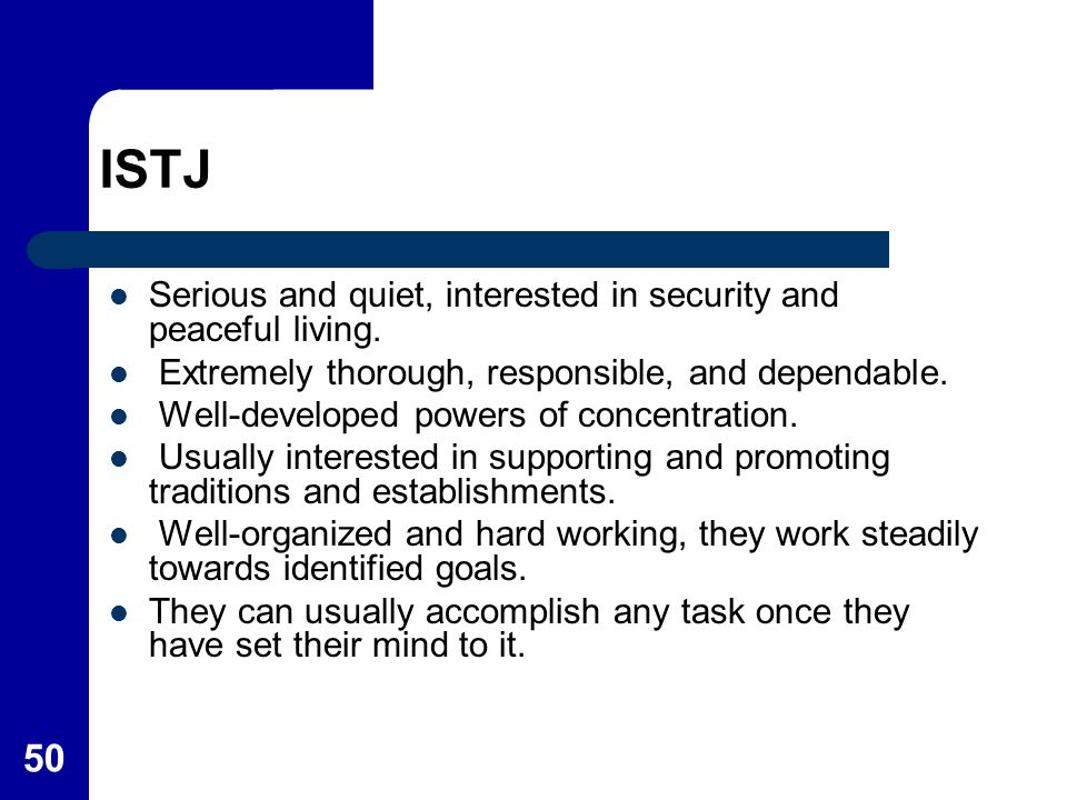 ISTJ Serious and quiet, interested in security and peaceful living.