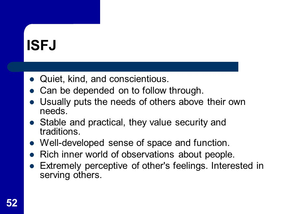 ISFJ Quiet, kind, and conscientious.