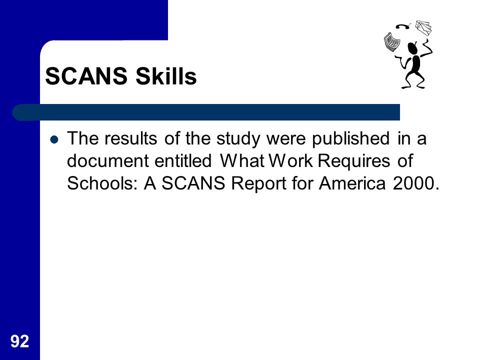 SCANS Skills The results of the study were published in a document entitled What Work Requires of Schools: A SCANS Report for America 2000.