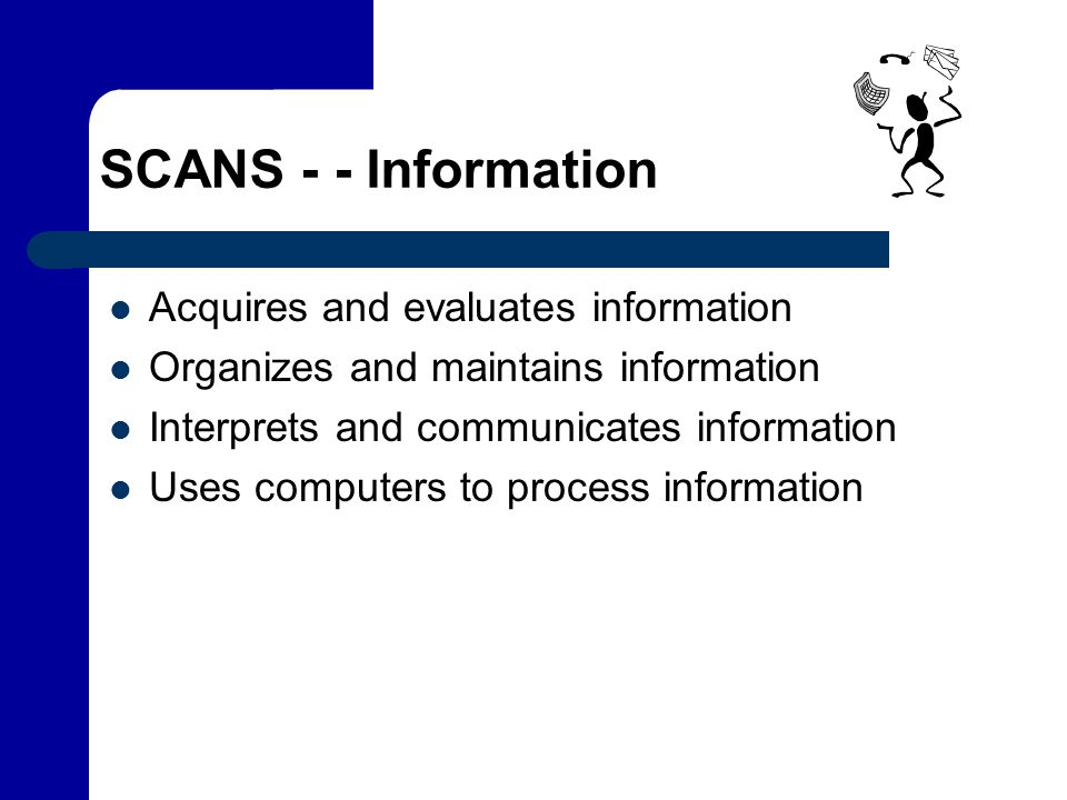 SCANS - - Information Acquires and evaluates information