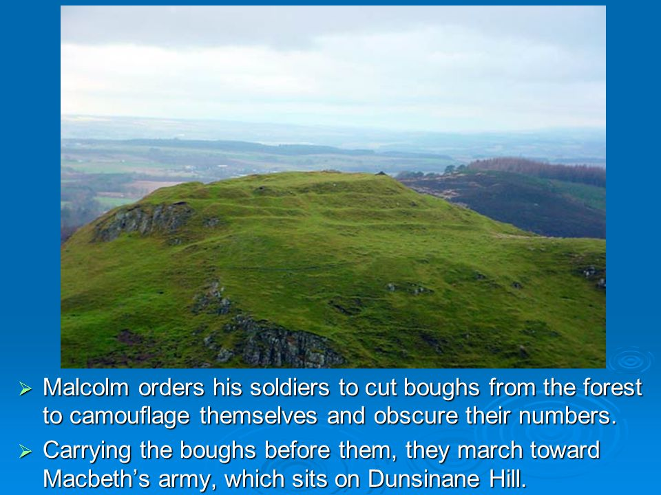 Malcolm orders his soldiers to cut boughs from the forest to camouflage themselves and obscure their numbers.