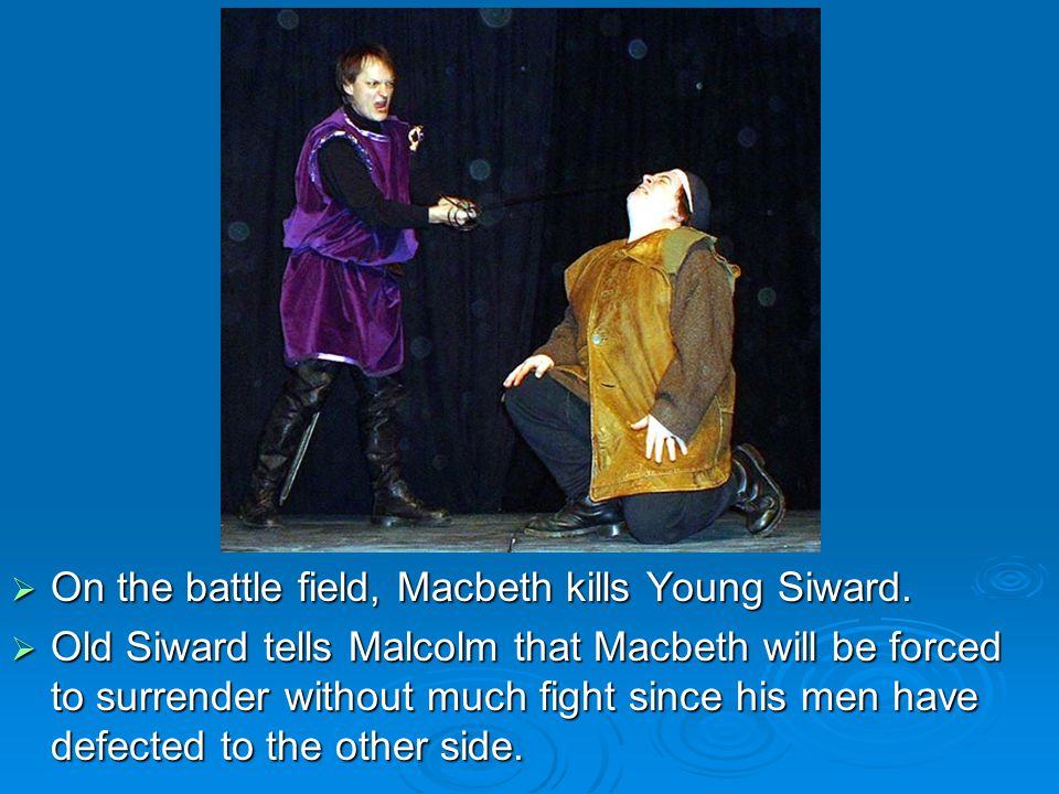 On the battle field, Macbeth kills Young Siward.