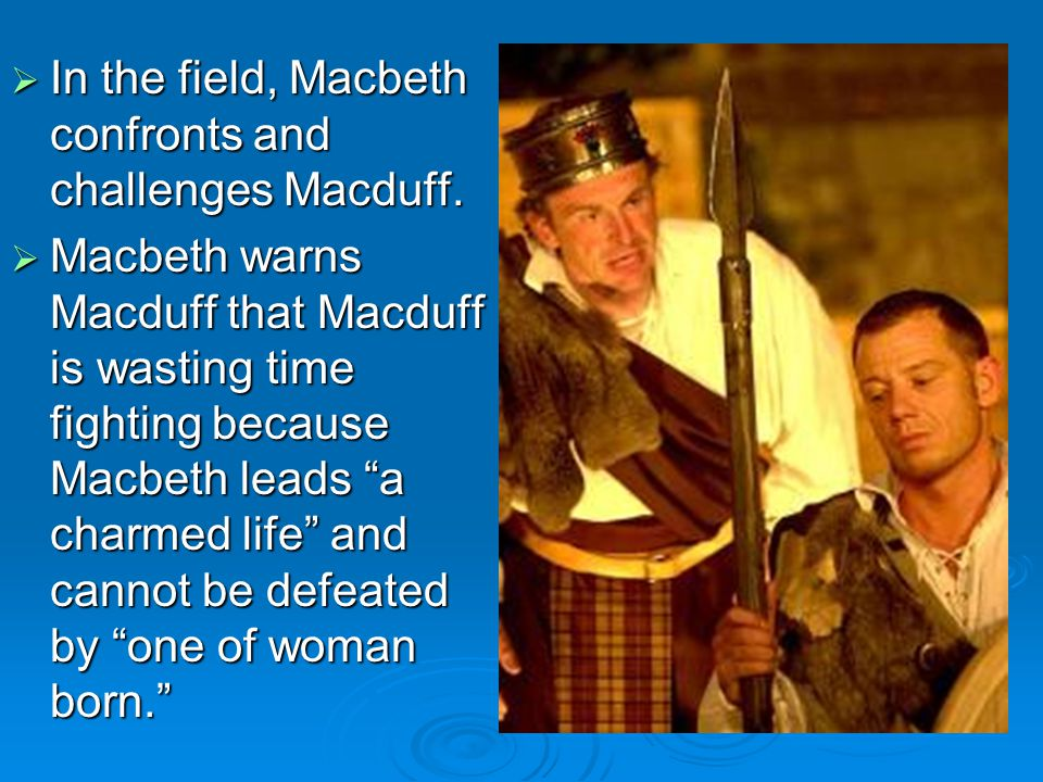 In the field, Macbeth confronts and challenges Macduff.