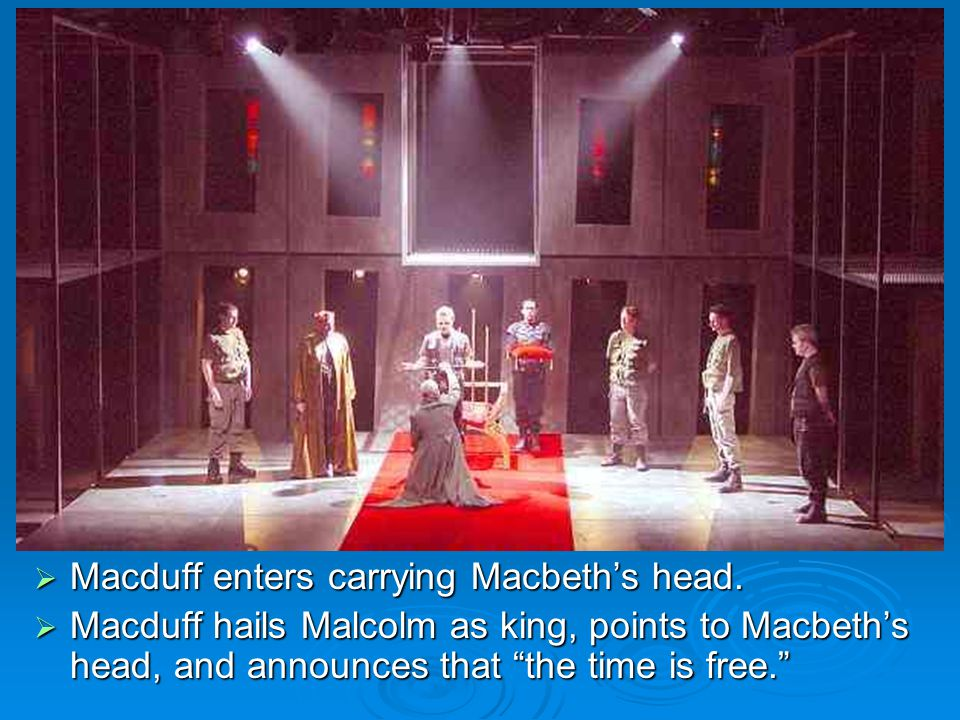 Macduff enters carrying Macbeth's head.