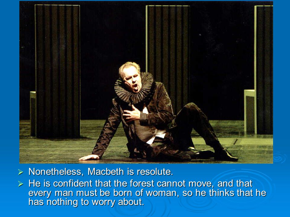 Nonetheless, Macbeth is resolute.