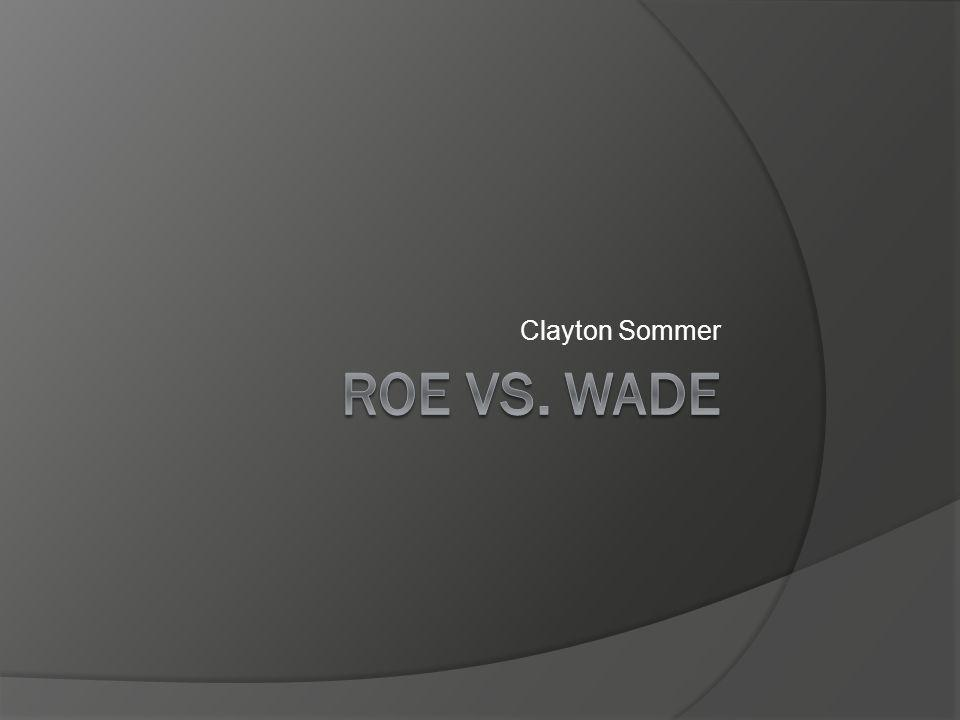 Clayton Sommer Roe vs. Wade