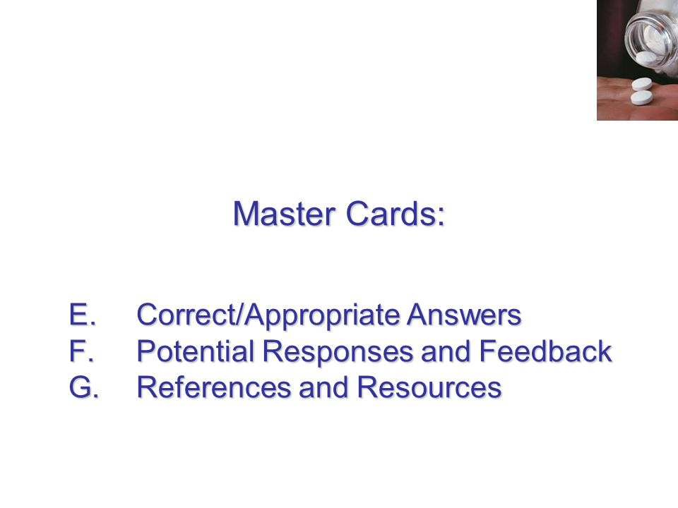 Master Cards: E. Correct/Appropriate Answers F. Potential Responses and Feedback G. References and Resources.