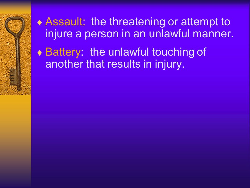 Assault: the threatening or attempt to injure a person in an unlawful manner.