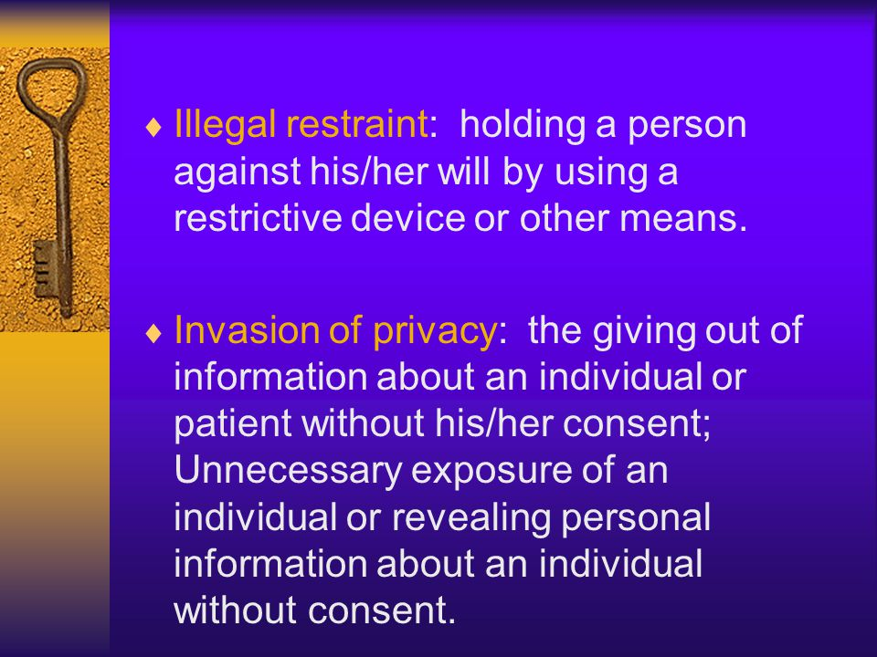 Illegal restraint: holding a person against his/her will by using a restrictive device or other means.