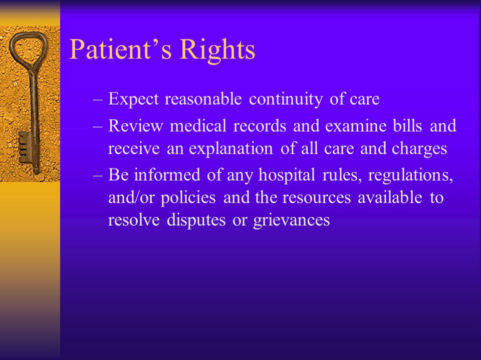 Patient's Rights Expect reasonable continuity of care