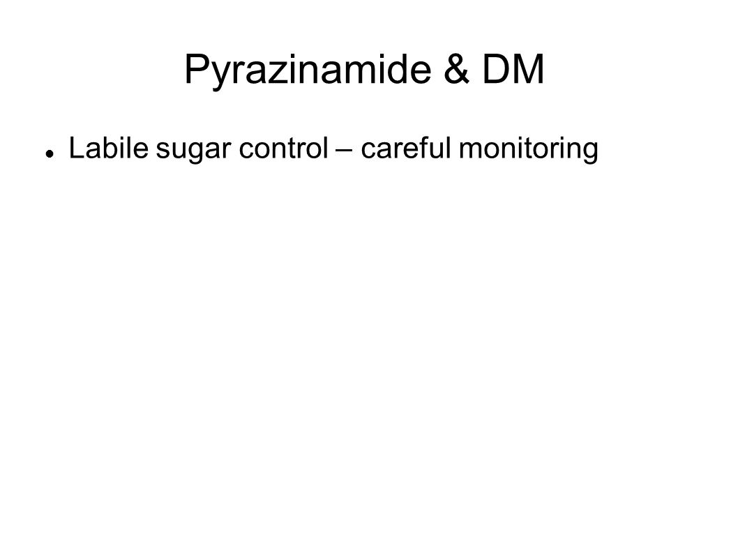 Pyrazinamide & DM Labile sugar control – careful monitoring