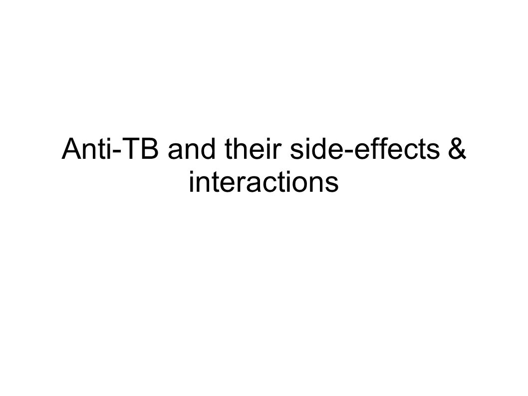 Anti-TB and their side-effects & interactions