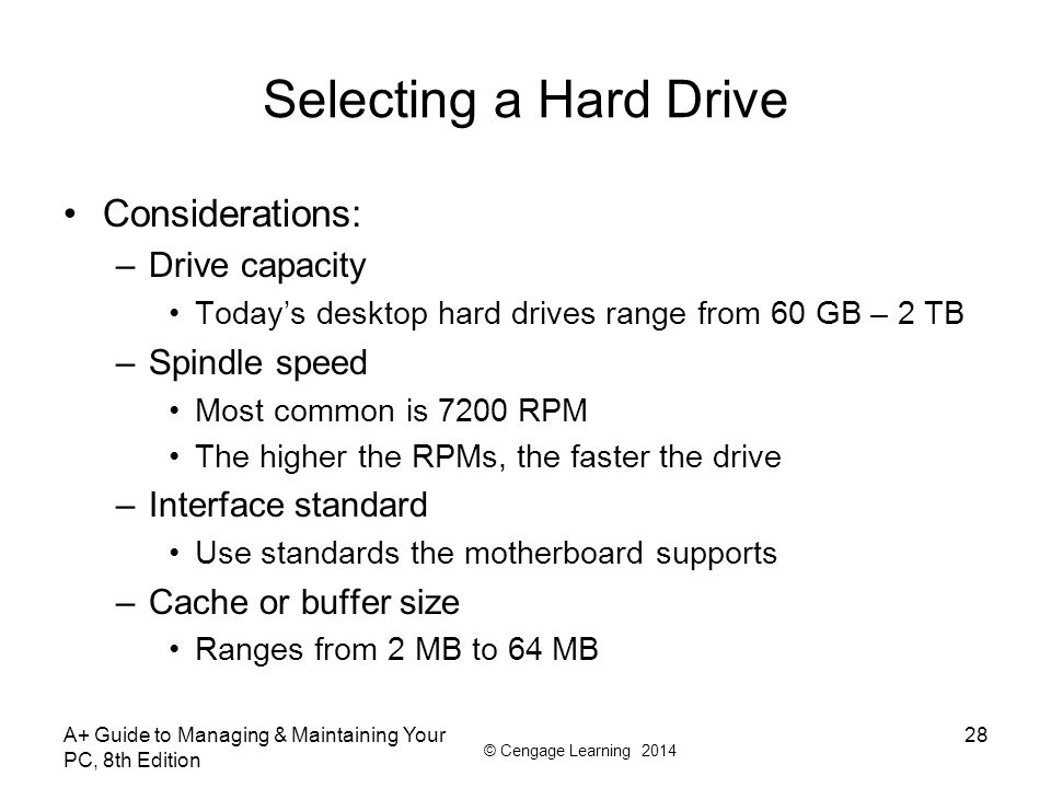 Selecting a Hard Drive Considerations: Drive capacity Spindle speed