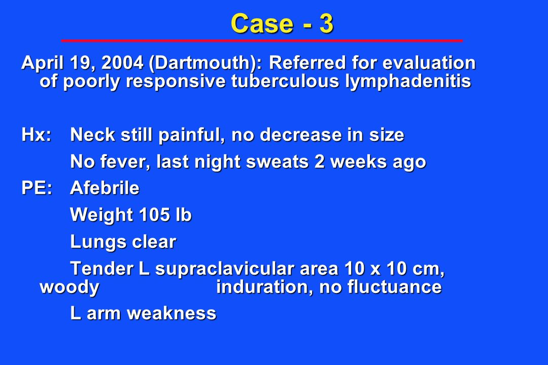 Case - 3 April 19, 2004 (Dartmouth): Referred for evaluation of poorly responsive tuberculous lymphadenitis.