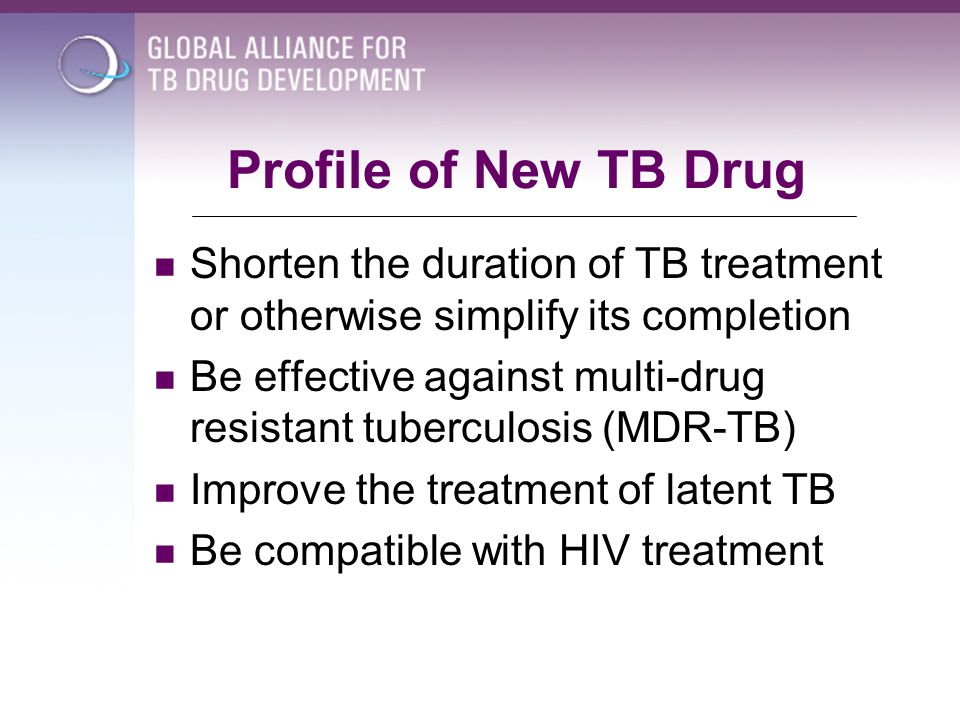 Profile of New TB Drug Shorten the duration of TB treatment or otherwise simplify its completion.