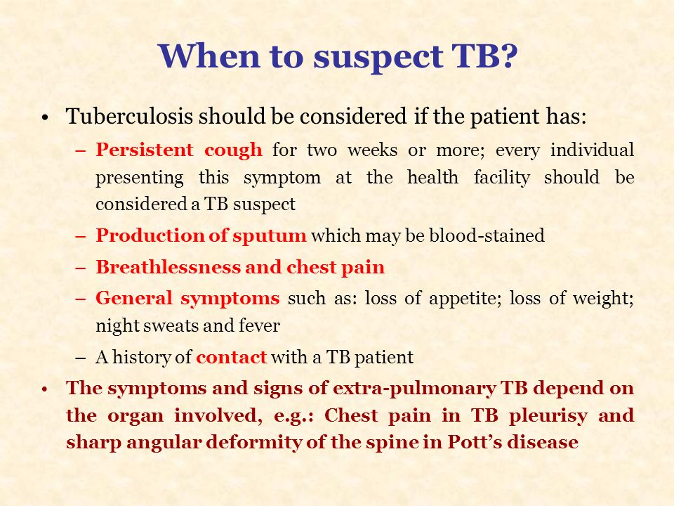 When to suspect TB Tuberculosis should be considered if the patient has: