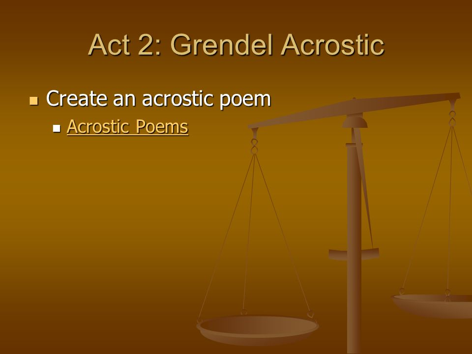 Act 2: Grendel Acrostic Create an acrostic poem Acrostic Poems