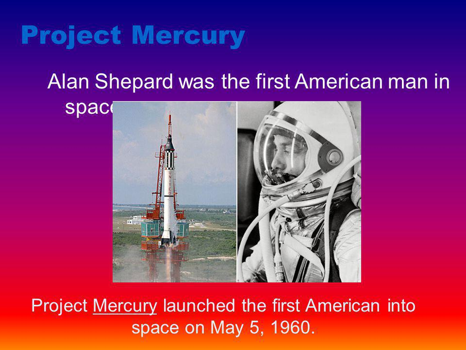 Project Mercury launched the first American into space on May 5, 1960.