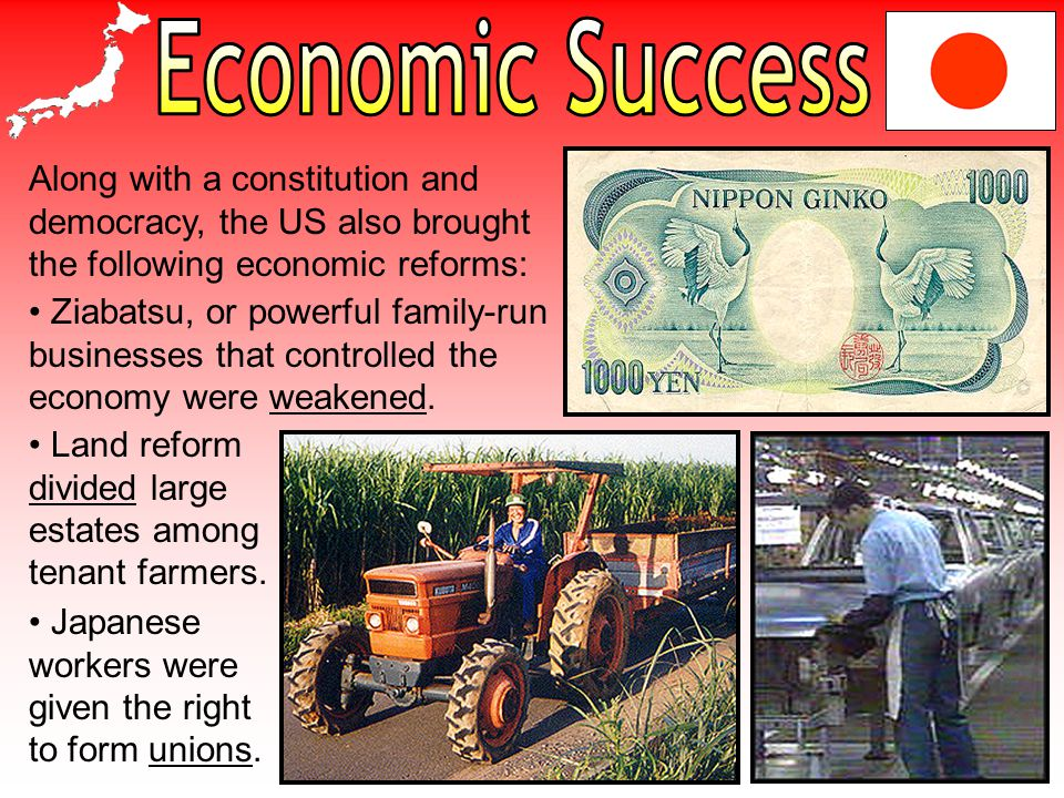 Economic Success Along with a constitution and democracy, the US also brought the following economic reforms: