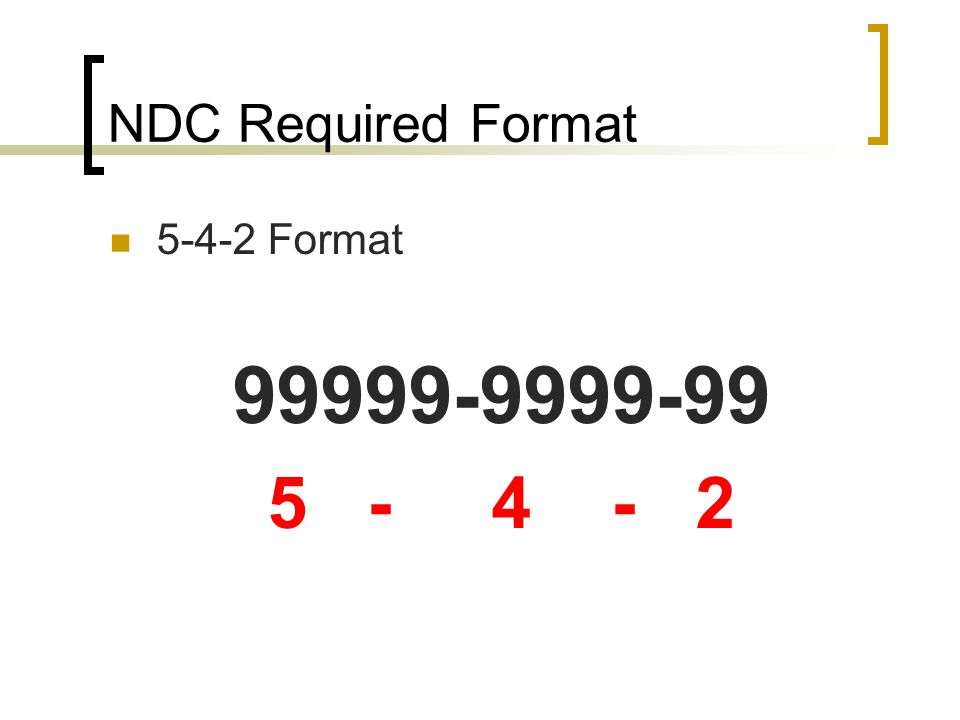 NDC Required Format 5-4-2 Format 99999-9999-99 5 - 4 - 2