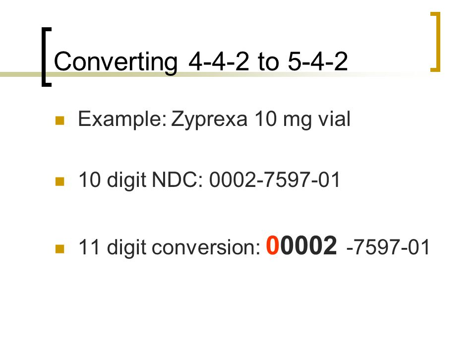 Converting 4-4-2 to 5-4-2 Example: Zyprexa 10 mg vial