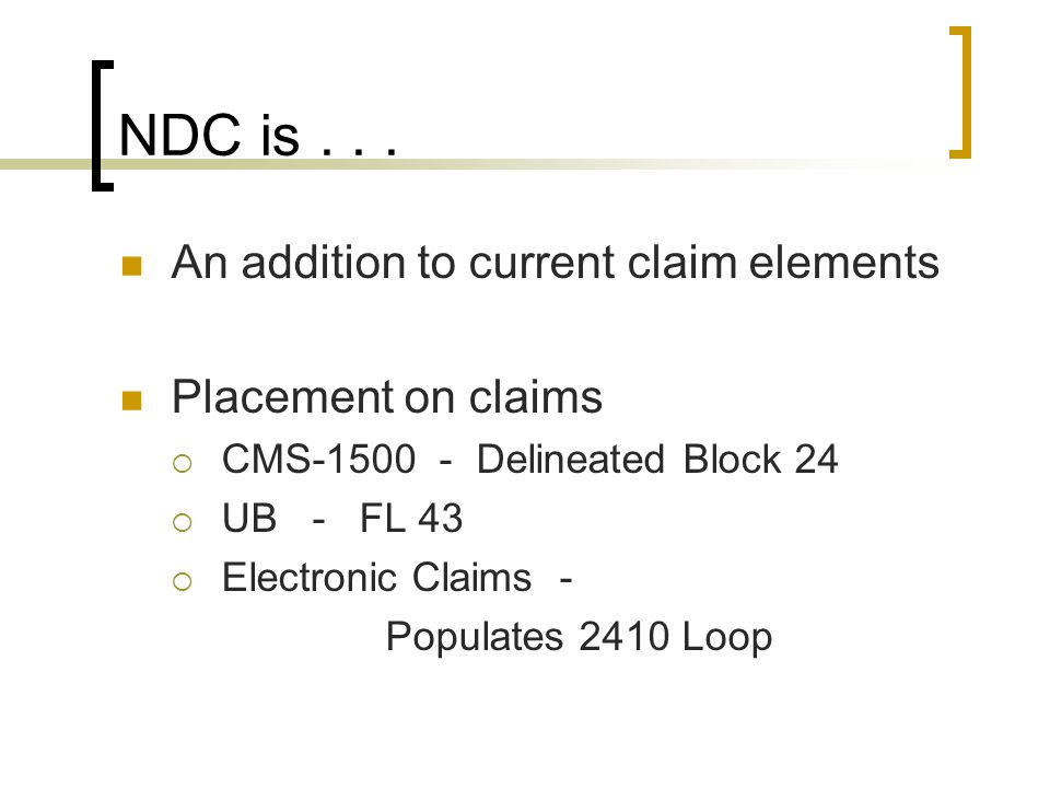 NDC is . . . An addition to current claim elements Placement on claims