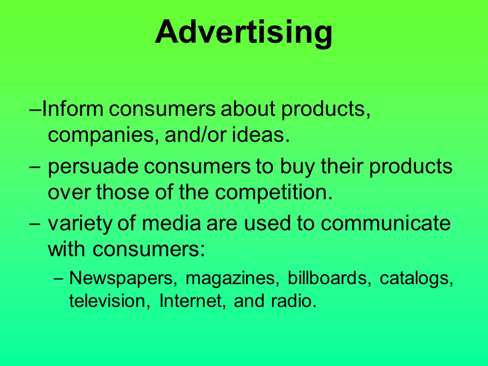 Advertising –Inform consumers about products, companies, and/or ideas.