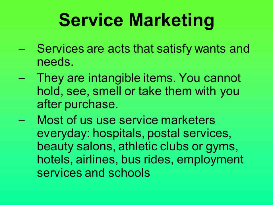 Service Marketing Services are acts that satisfy wants and needs.