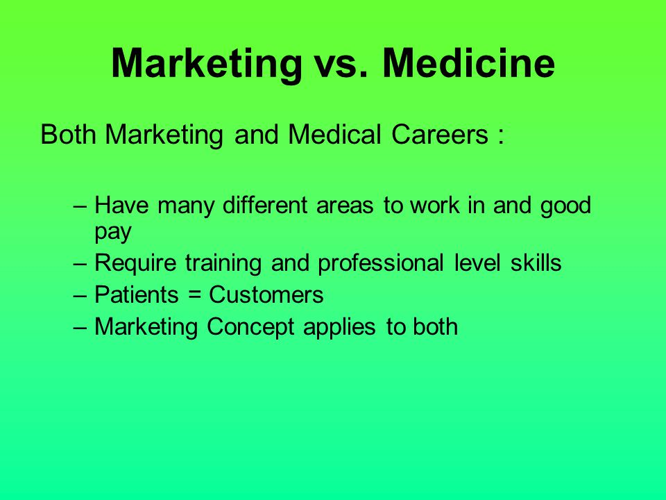 Marketing vs. Medicine Both Marketing and Medical Careers :