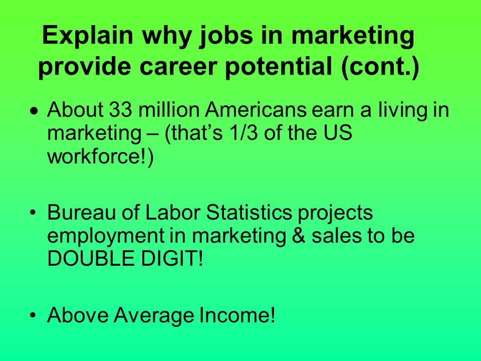 Explain why jobs in marketing provide career potential (cont.)