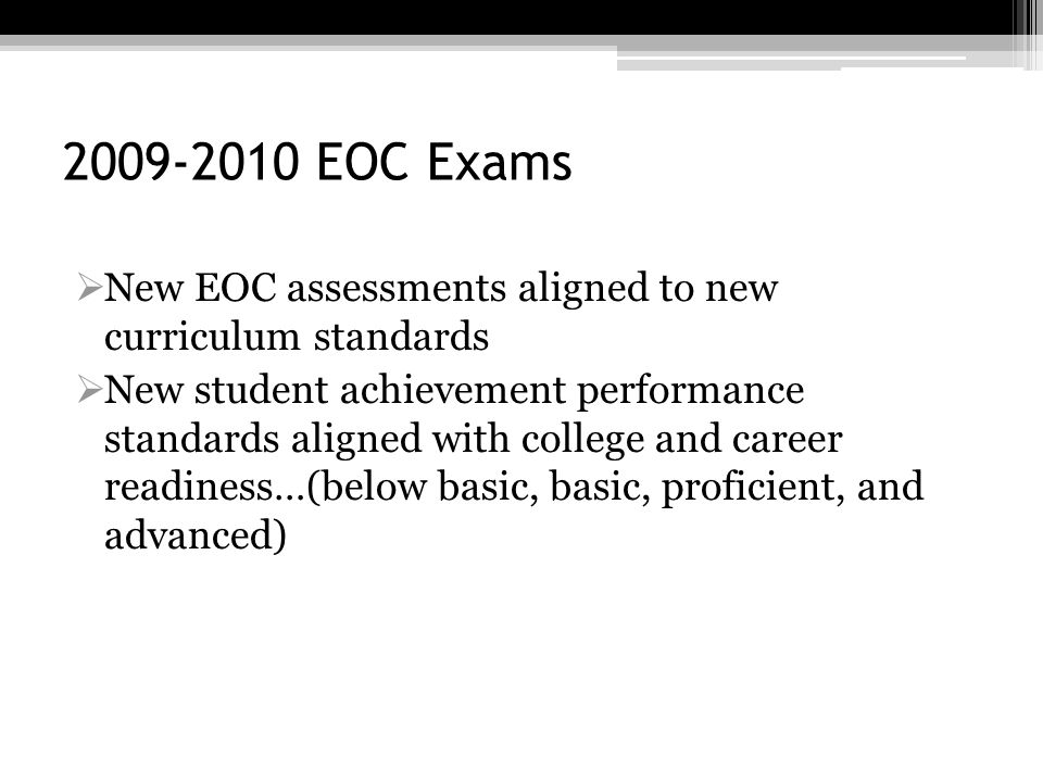 2009-2010 EOC Exams New EOC assessments aligned to new curriculum standards.
