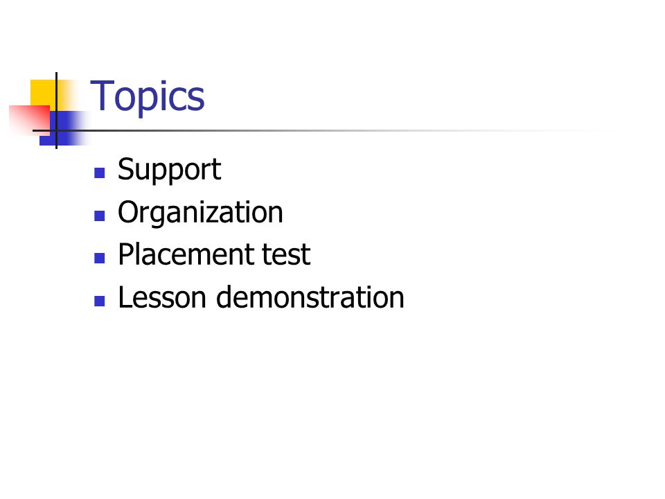 Topics Support Organization Placement test Lesson demonstration