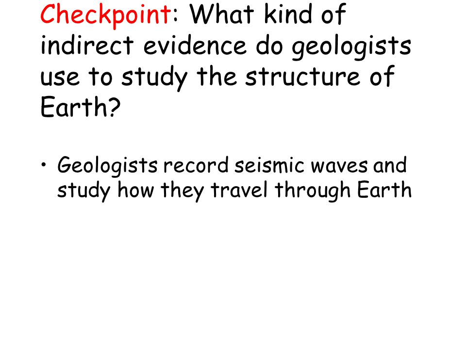 Checkpoint: What kind of indirect evidence do geologists use to study the structure of Earth