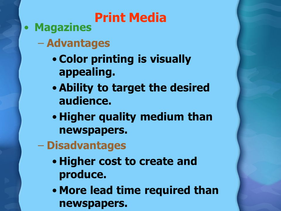 Print Media Magazines Advantages Color printing is visually appealing.