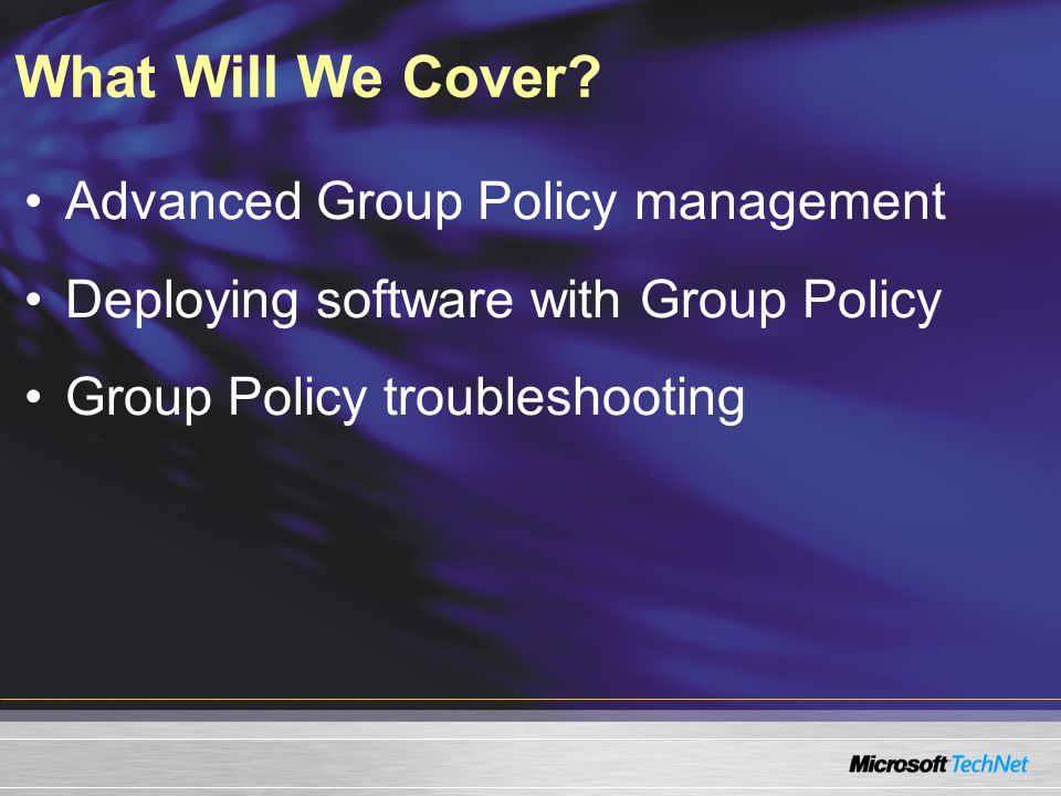 What Will We Cover Advanced Group Policy management