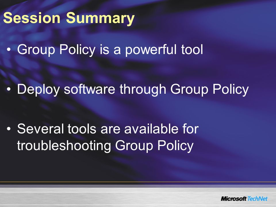 Session Summary Group Policy is a powerful tool