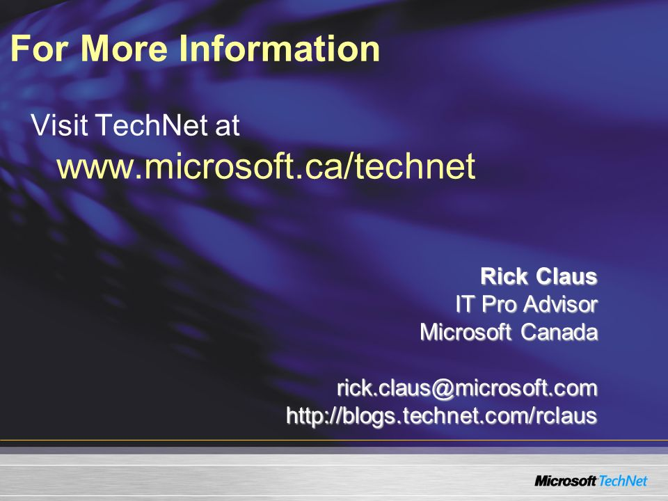 For More Information Visit TechNet at www.microsoft.ca/technet