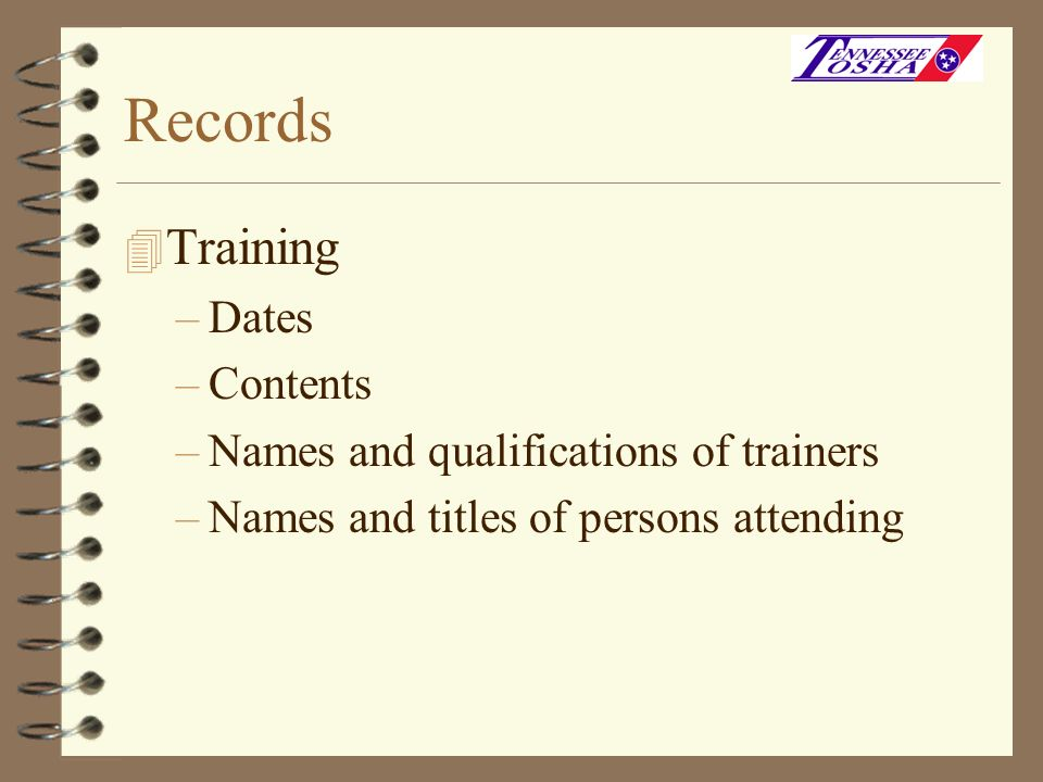 Records Training Dates Contents Names and qualifications of trainers