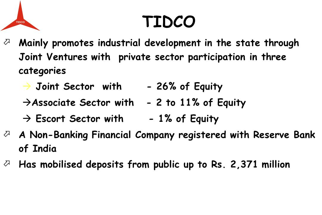 TIDCO Mainly promotes industrial development in the state through Joint Ventures with private sector participation in three categories.
