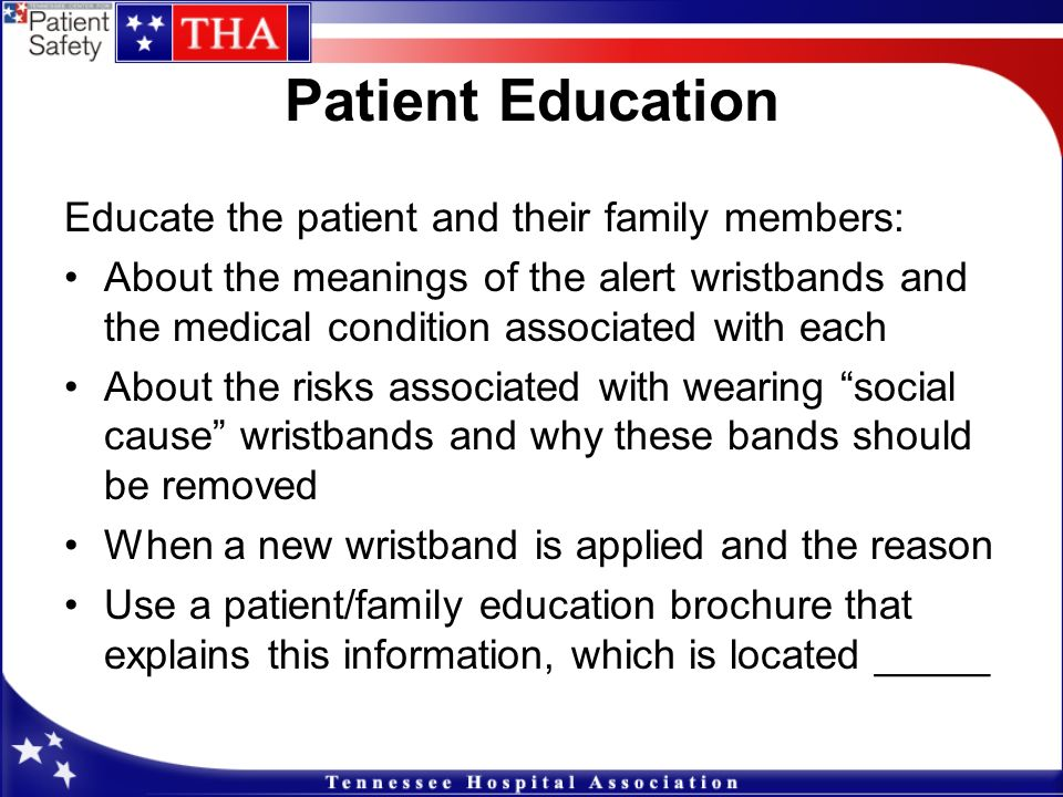 Patient Education Educate the patient and their family members:
