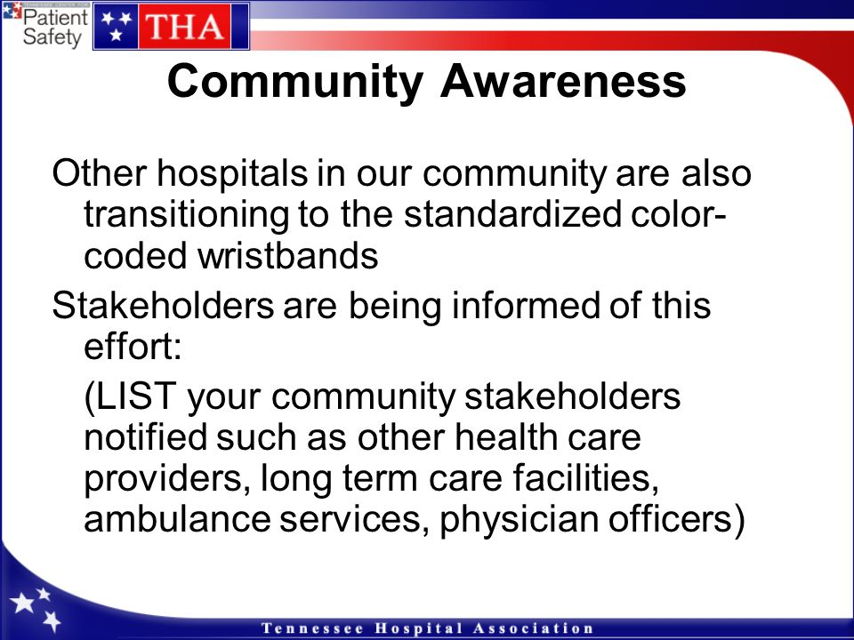 Community Awareness Other hospitals in our community are also transitioning to the standardized color-coded wristbands.