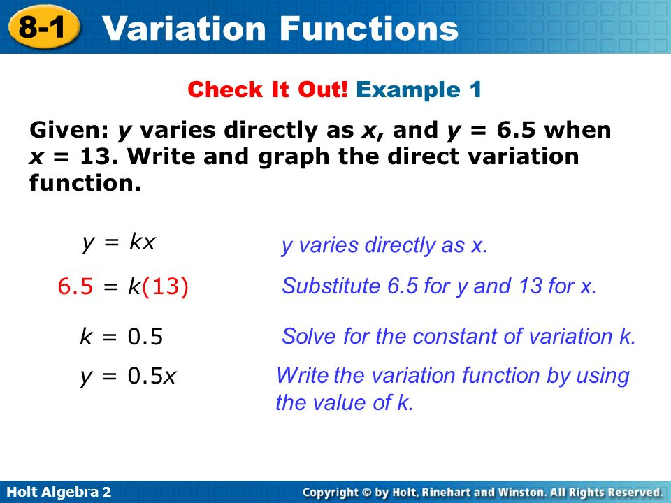 Check It Out! Example 1 Given: y varies directly as x, and y = 6.5 when x = 13. Write and graph the direct variation function.