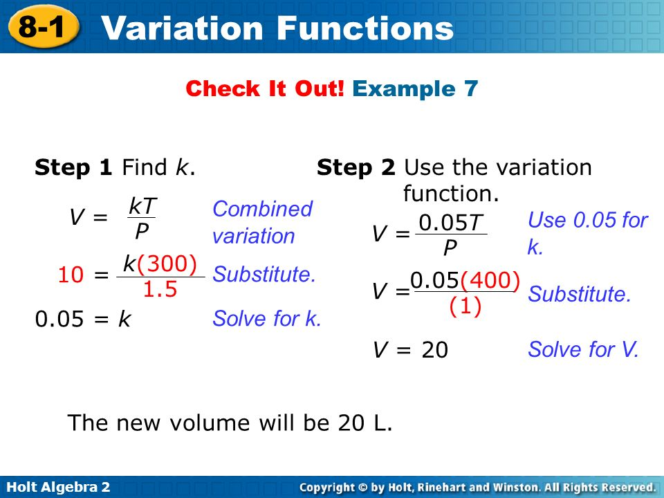 Check It Out! Example 7 Step 1 Find k. Step 2 Use the variation function. kT. P. Combined variation.