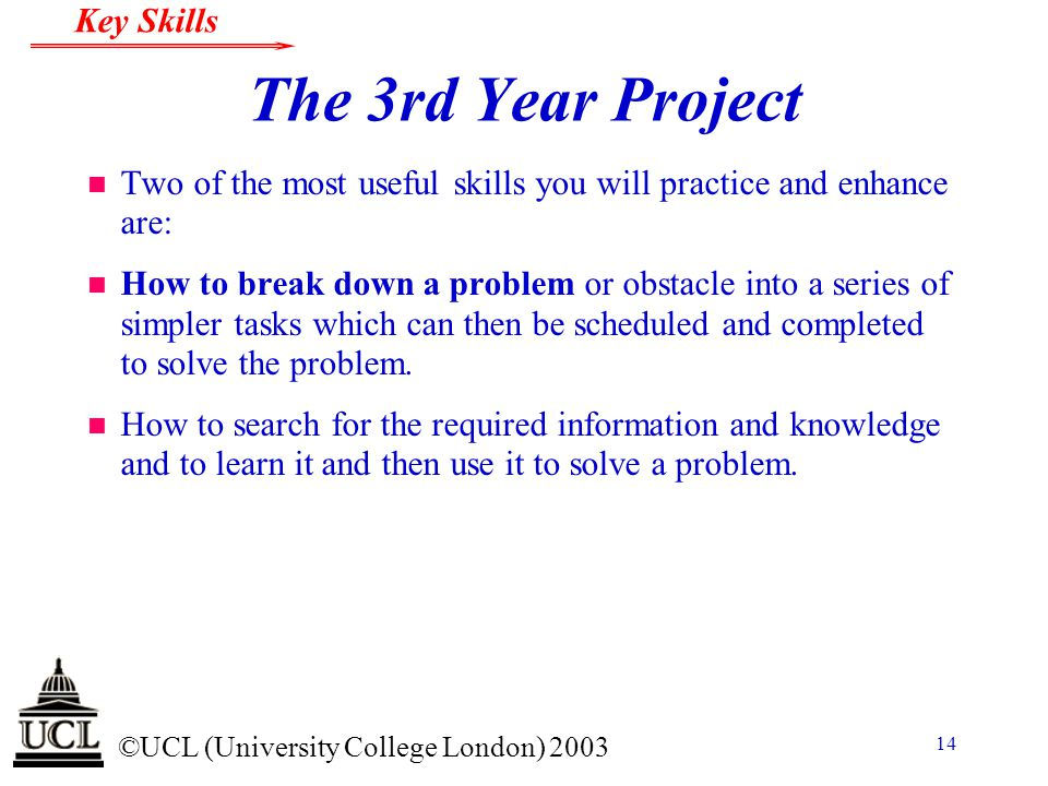 The 3rd Year Project Two of the most useful skills you will practice and enhance are: