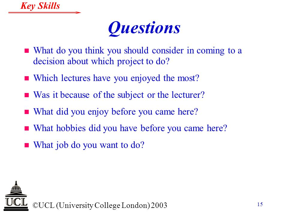 Questions What do you think you should consider in coming to a decision about which project to do Which lectures have you enjoyed the most